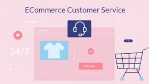 What is E-commerce Customer Service